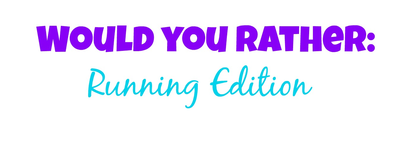 Who Would You Rather Have Running New >> Would You Rather Running Edition Peaches And Pedicures