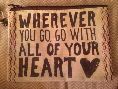 Wherever you go, go with all of your heart
